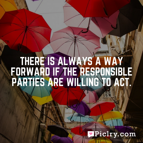 There is always a way forward if the responsible parties are willing to act.