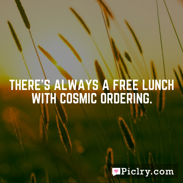 There's always a free lunch with Cosmic Ordering.
