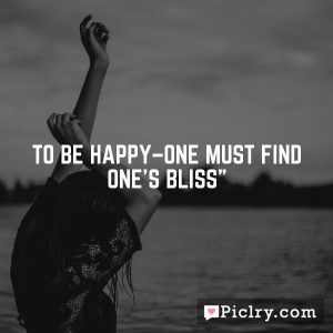 """To be happy–one must find one's bliss"""""""