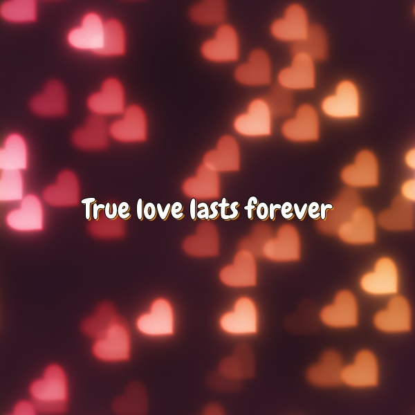 True love lasts forever