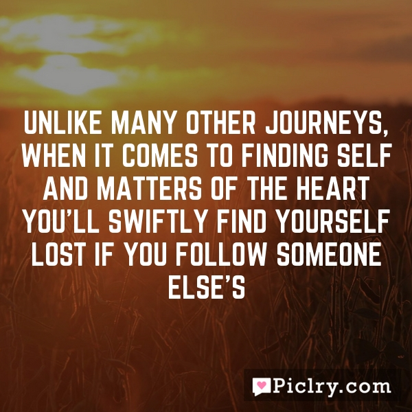 Unlike many other journeys, when it comes to finding self and matters of the heart you'll swiftly find yourself lost if you follow someone else's