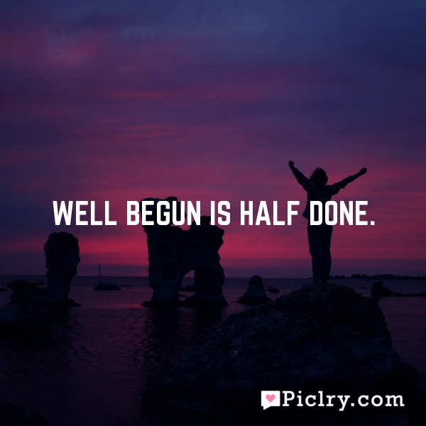 a good beginning is half done