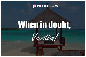 when in doubt vacation quote photo