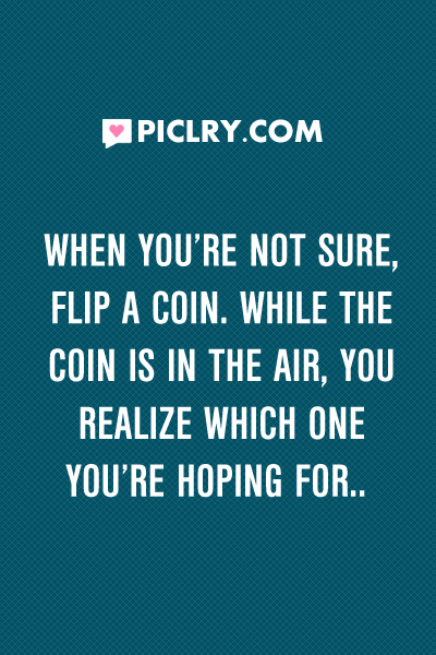 when not sure flip coin