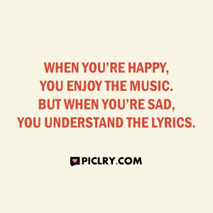 when you are happy enjoy music