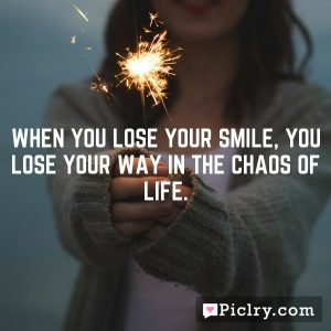 When you lose your smile, you lose your way in the chaos of life.