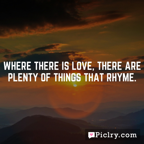where there is love there is When love is the way, there's plenty of room for all of god's children when love is the way, we actually treat each other, well, like we are actually family.