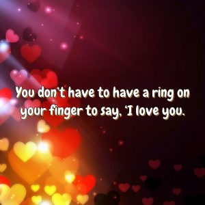 You don't have to have a ring on your finger to say, 'I love you.