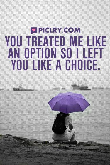 you treated me like option