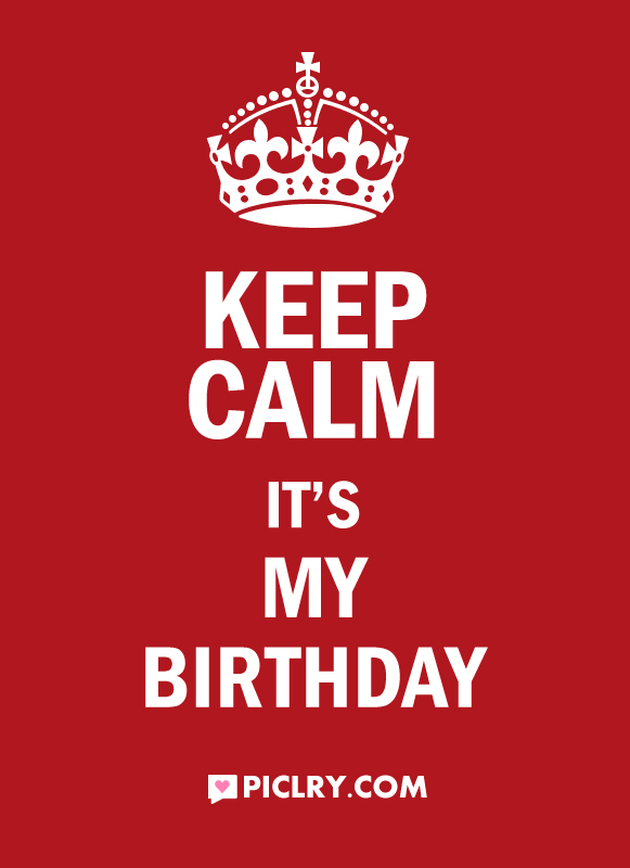 Fine Keep Calm Its My Birthday Piclry Personalised Birthday Cards Veneteletsinfo