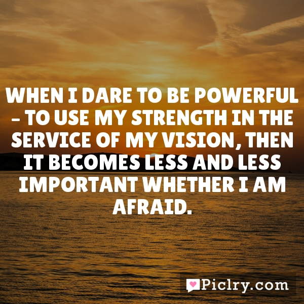 When I Dare To Be Powerful 8x11 AUDRE LORDE Inspirational